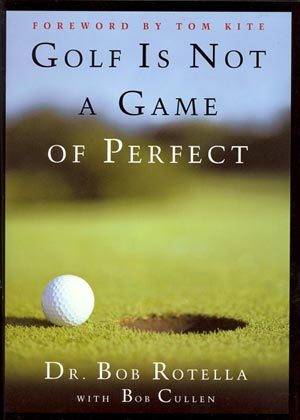 Bob Rotella: Golf Is Not A Game Of Perfect (HC)