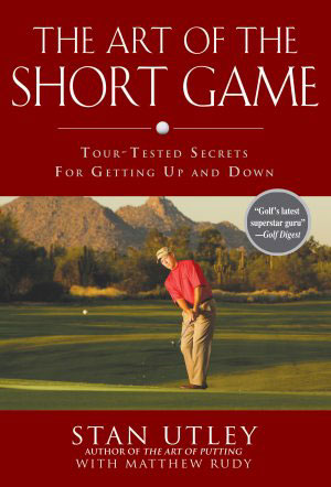 The Art of the Short Game: Tour Tested Secrets (HC)
