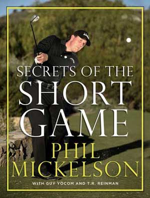 Phil Mickelson - Secrets of the Short Game (HC)